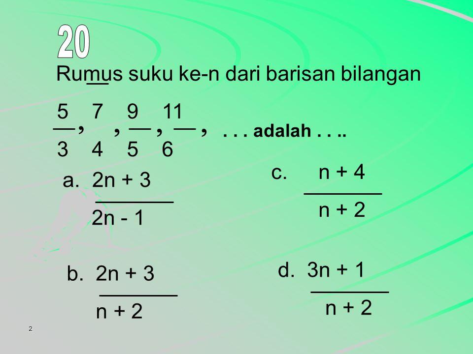  20 Rumus suku ke-n dari barisan bilangan 5 7 9 11 3 4 5 6 c. n + 4