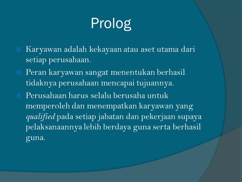 Prolog Karyawan adalah kekayaan atau aset utama dari setiap perusahaan.