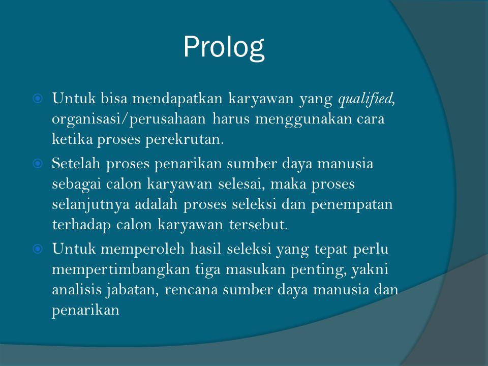Prolog Untuk bisa mendapatkan karyawan yang qualified, organisasi/perusahaan harus menggunakan cara ketika proses perekrutan.