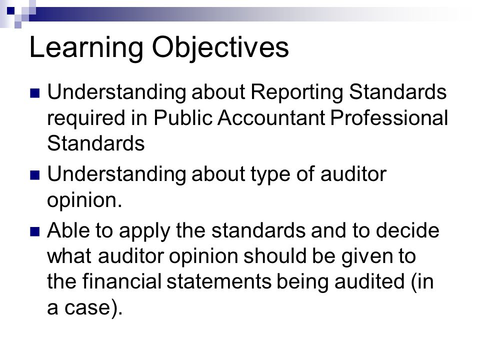 Learning Objectives Understanding about Reporting Standards required in Public Accountant Professional Standards.