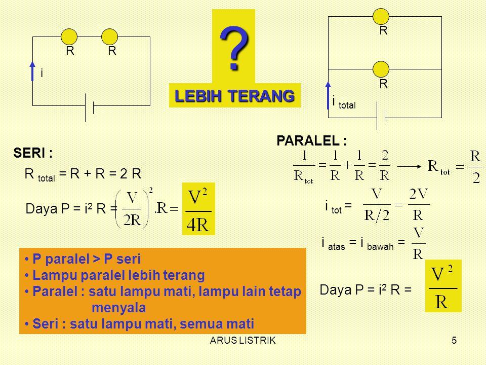 LEBIH TERANG i total PARALEL : SERI : R total = R + R = 2 R i tot =