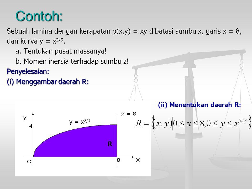 Contoh: Sebuah lamina dengan kerapatan ρ(x,y) = xy dibatasi sumbu x, garis x = 8, dan kurva y = x2/3.