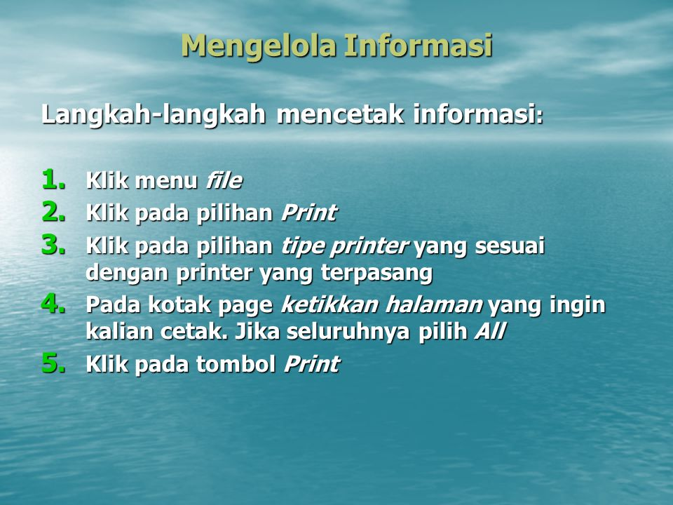 Mengelola Informasi Langkah-langkah mencetak informasi: Klik menu file