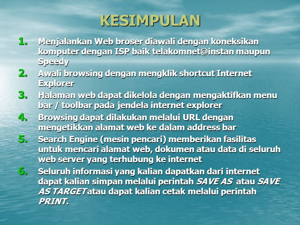 KESIMPULAN Menjalankan Web broser diawali dengan koneksikan komputer dengan ISP baik telakomnet@instan maupun Speedy.