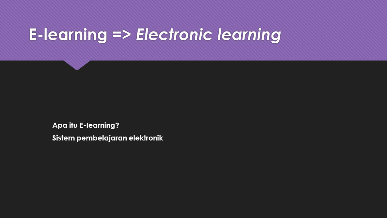 E-learning => Electronic learning