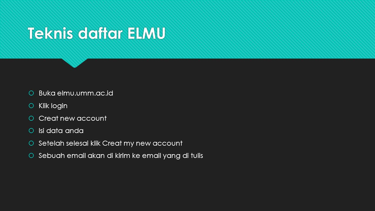 Teknis daftar ELMU Buka elmu.umm.ac.id Klik login Creat new account