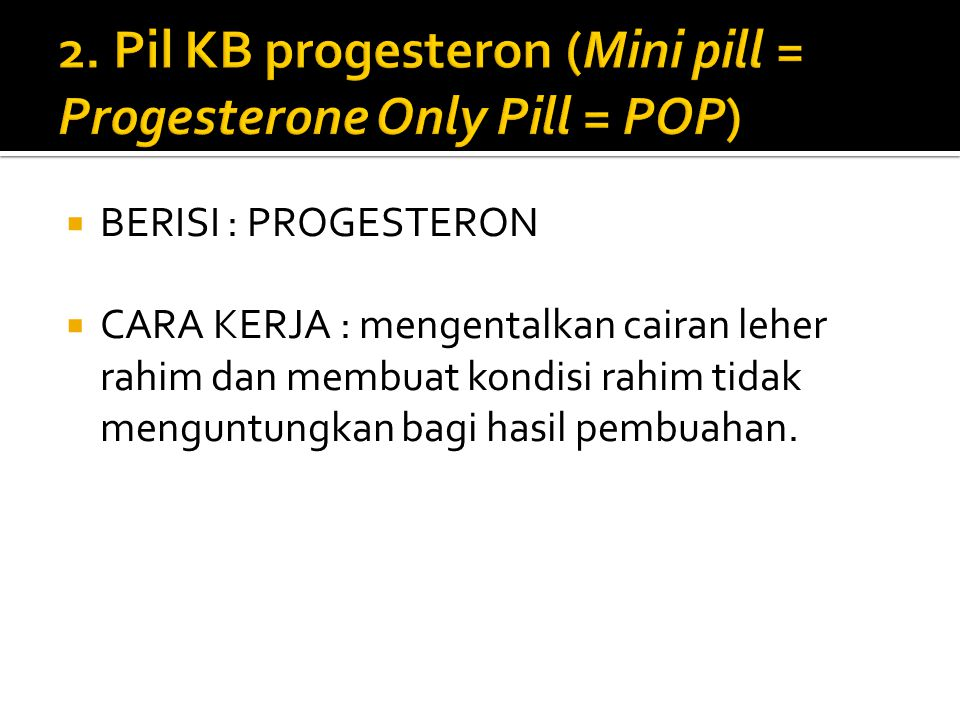 2. Pil KB progesteron (Mini pill = Progesterone Only Pill = POP)