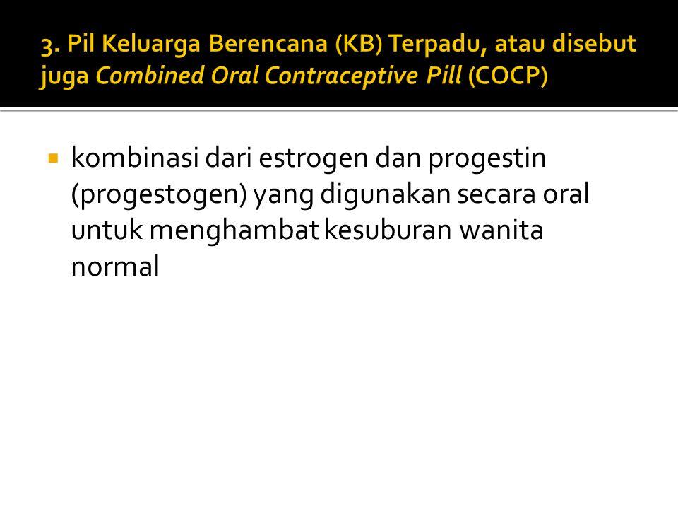 3. Pil Keluarga Berencana (KB) Terpadu, atau disebut juga Combined Oral Contraceptive Pill (COCP)