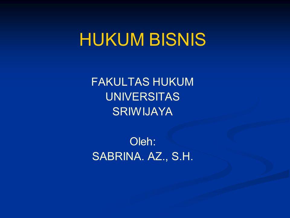 HUKUM BISNIS FAKULTAS HUKUM UNIVERSITAS SRIWIJAYA Oleh: