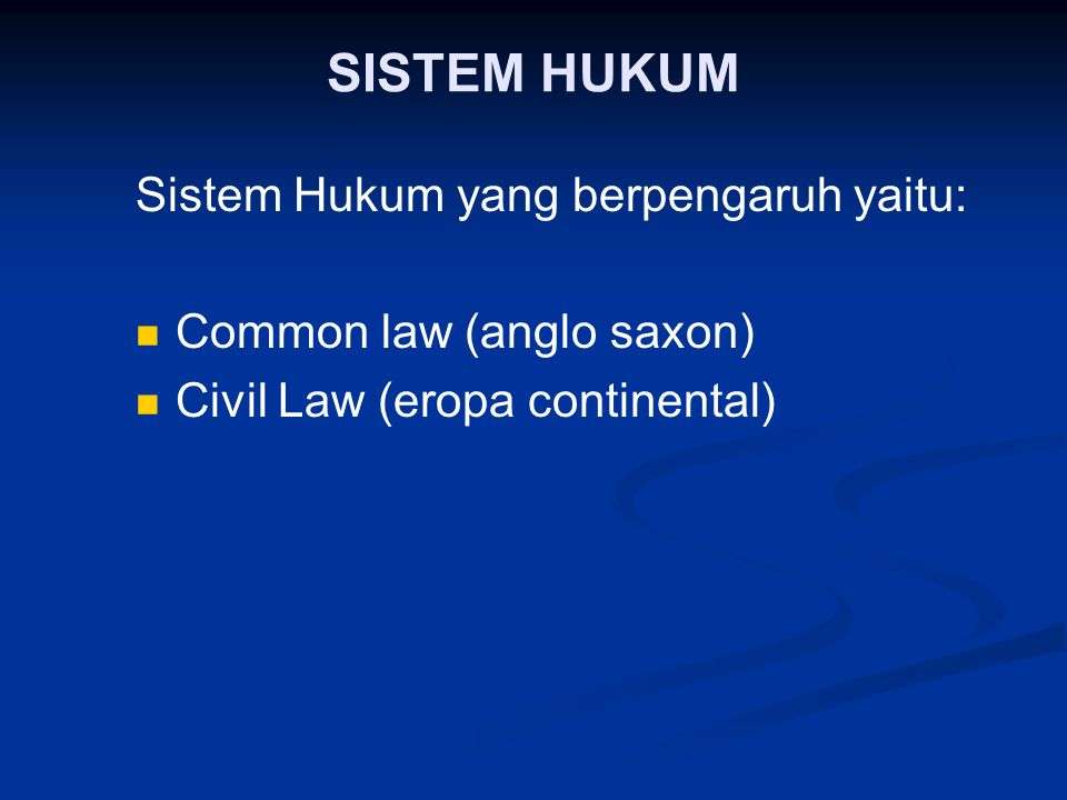 SISTEM HUKUM Sistem Hukum yang berpengaruh yaitu: