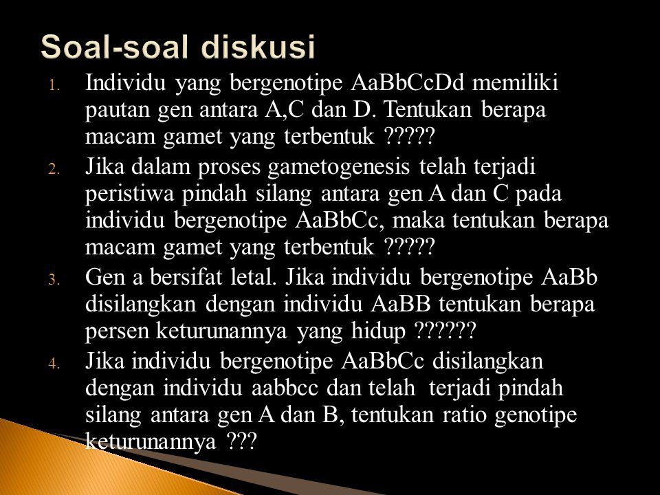Soal-soal diskusi Individu yang bergenotipe AaBbCcDd memiliki pautan gen antara A,C dan D. Tentukan berapa macam gamet yang terbentuk