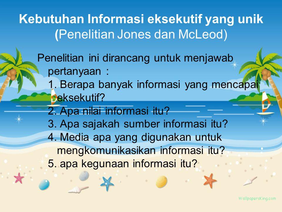 Kebutuhan Informasi eksekutif yang unik (Penelitian Jones dan McLeod)