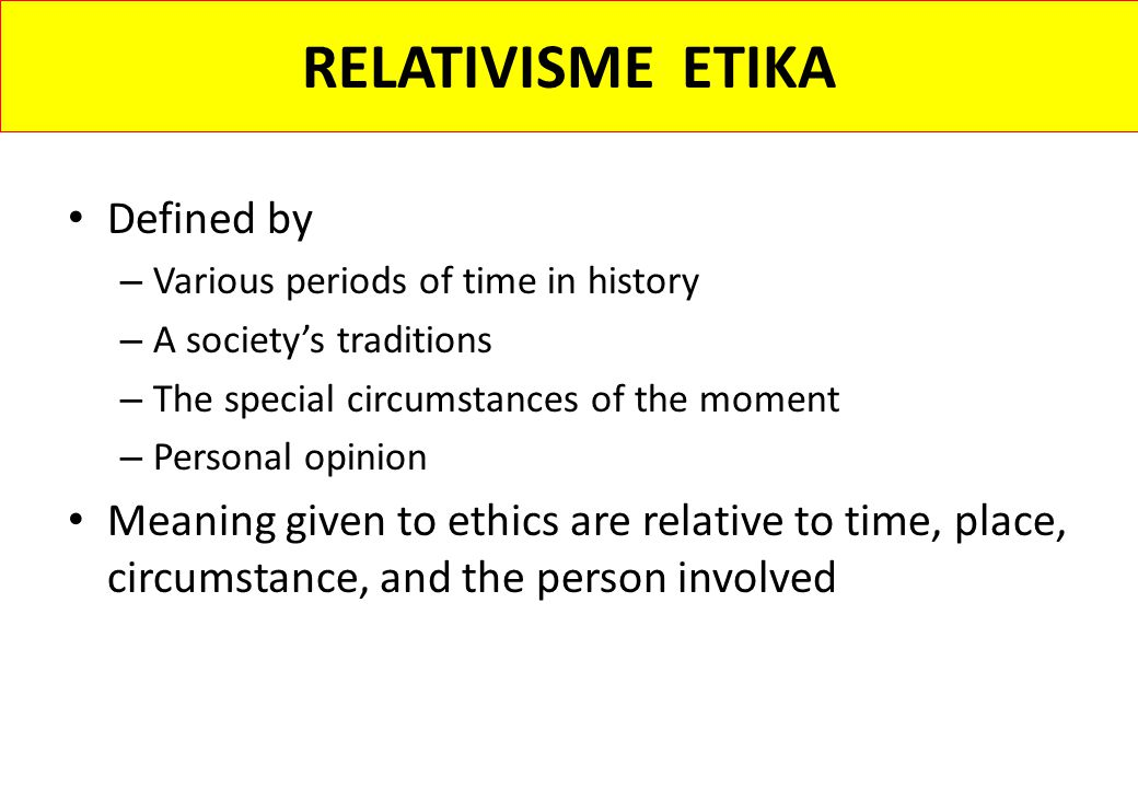 RELATIVISME ETIKA Defined by