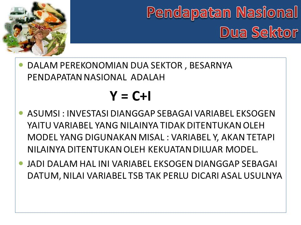 Pendapatan Nasional Dua Sektor Y = C+I