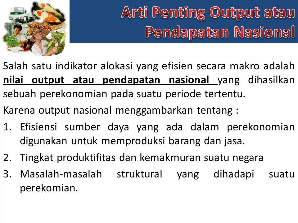 Arti Penting Output atau Pendapatan Nasional