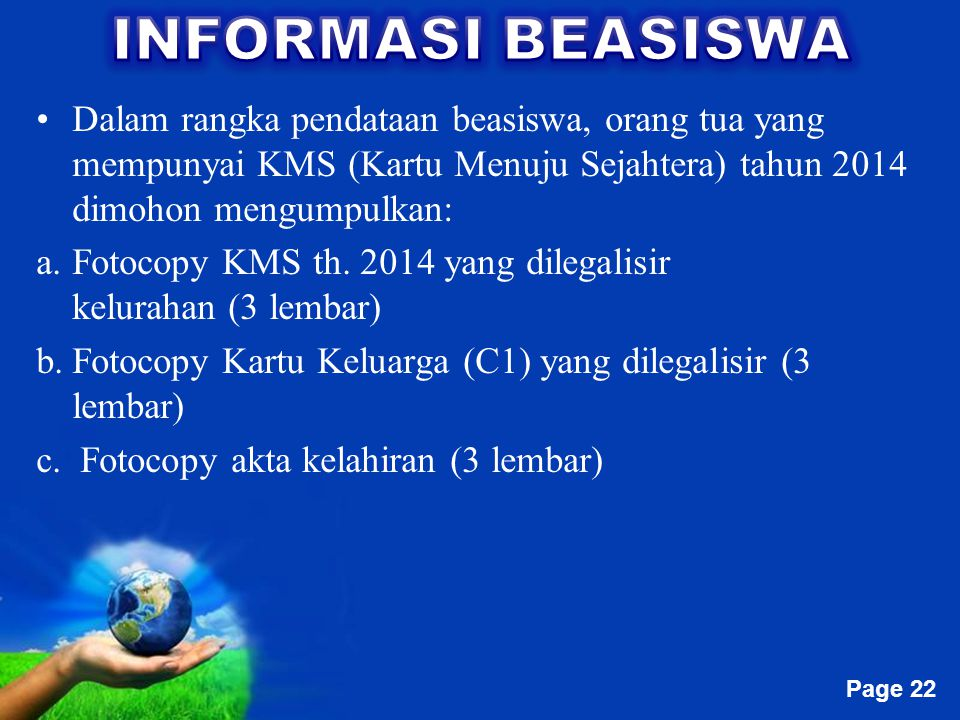 INFORMASI BEASISWA Dalam rangka pendataan beasiswa, orang tua yang mempunyai KMS (Kartu Menuju Sejahtera) tahun 2014 dimohon mengumpulkan:
