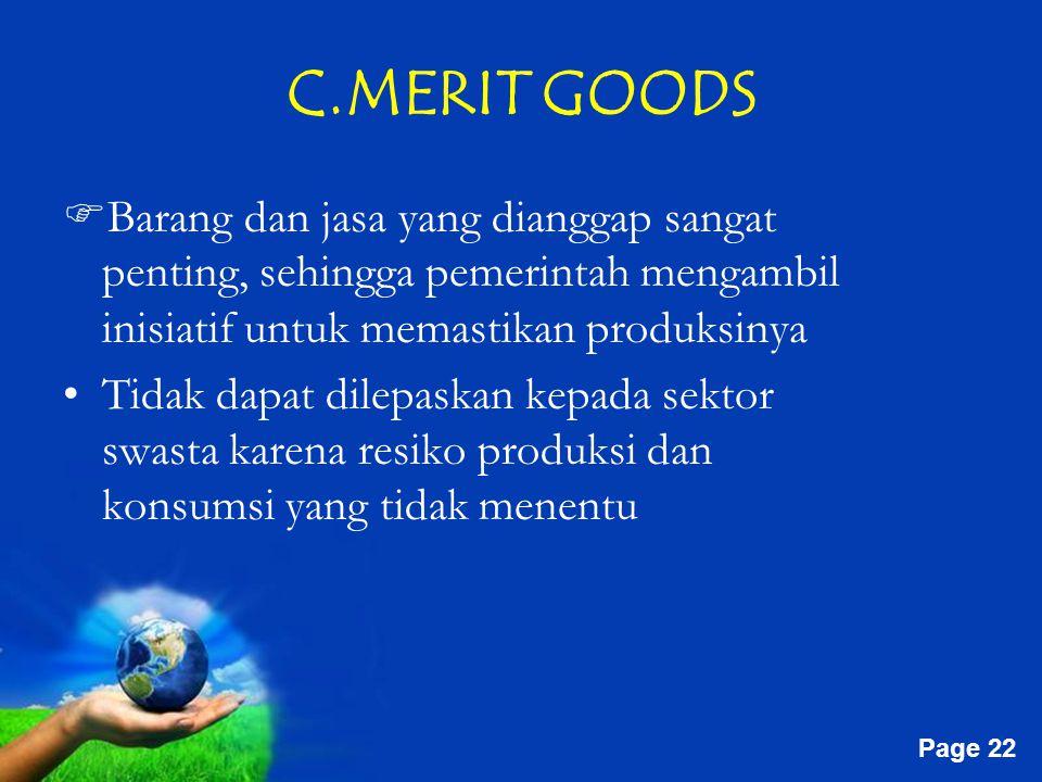 C.MERIT GOODS Barang dan jasa yang dianggap sangat penting, sehingga pemerintah mengambil inisiatif untuk memastikan produksinya.