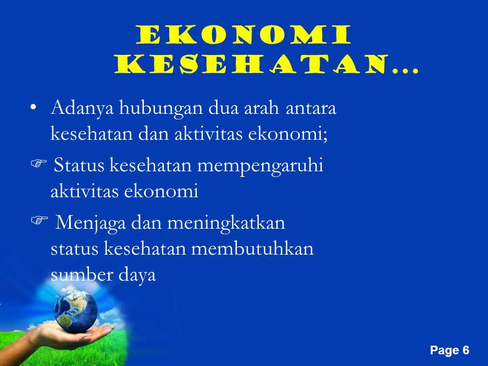 Ekonomi Kesehatan... Adanya hubungan dua arah antara kesehatan dan aktivitas ekonomi;