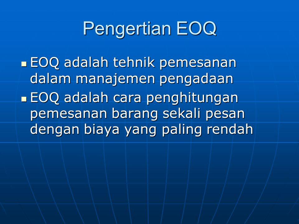 Pengertian EOQ EOQ adalah tehnik pemesanan dalam manajemen pengadaan