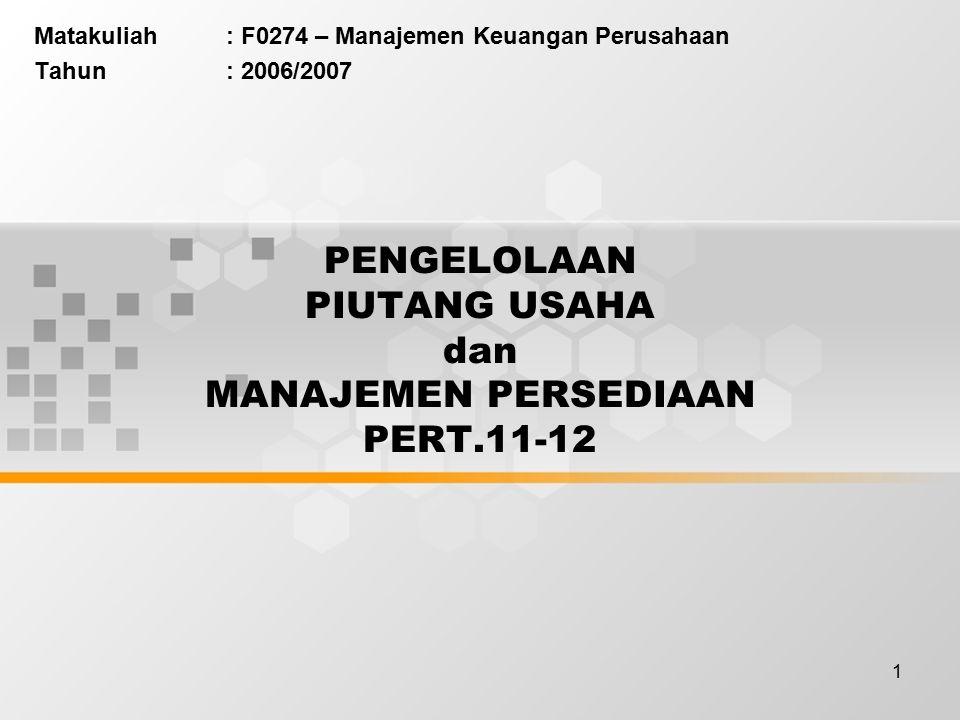 PENGELOLAAN PIUTANG USAHA dan MANAJEMEN PERSEDIAAN PERT.11-12