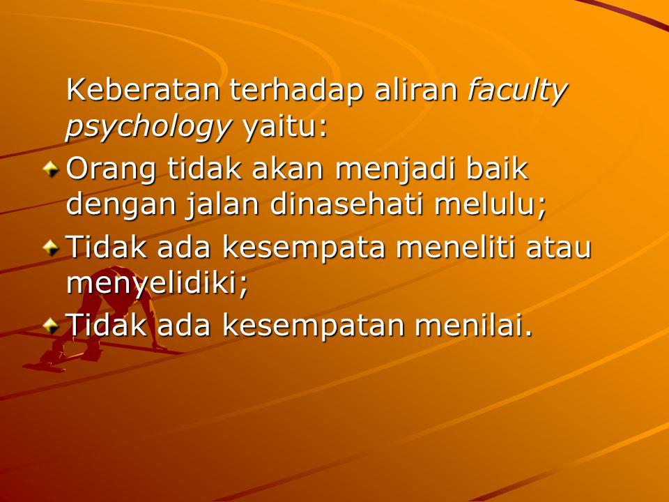 Keberatan terhadap aliran faculty psychology yaitu: