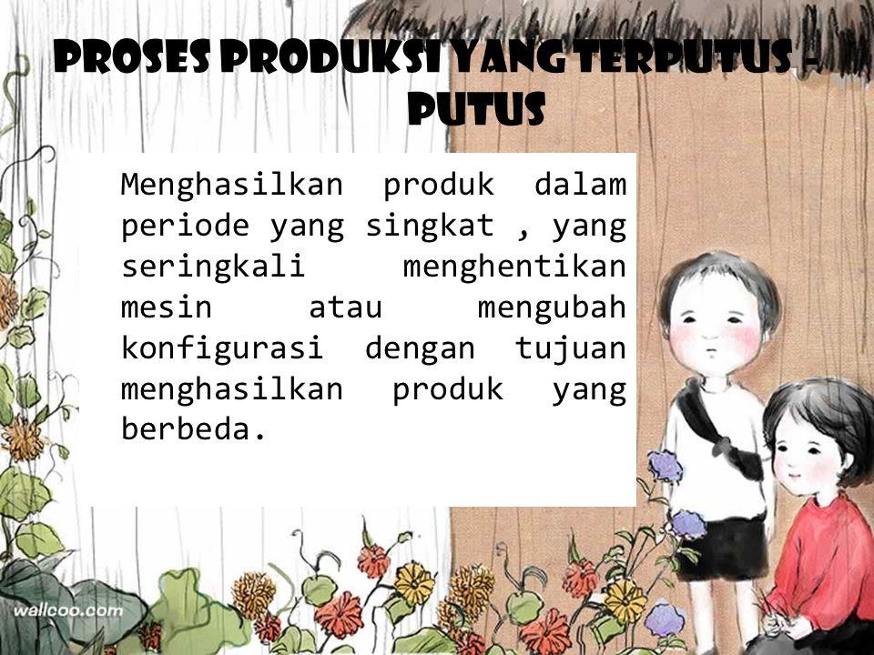Proses produksi yang terputus - putus