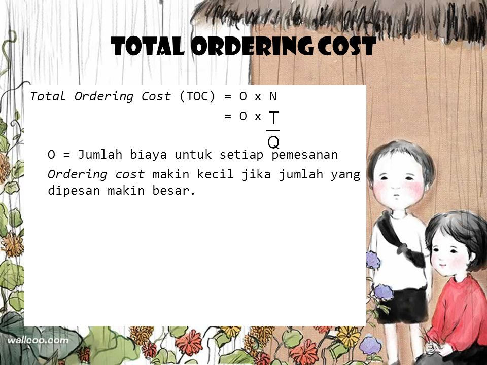 Total Ordering Cost Total Ordering Cost (TOC) = O x N = O x