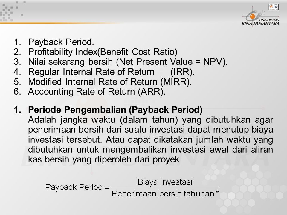 Payback Period. Profitability Index(Benefit Cost Ratio) Nilai sekarang bersih (Net Present Value = NPV).