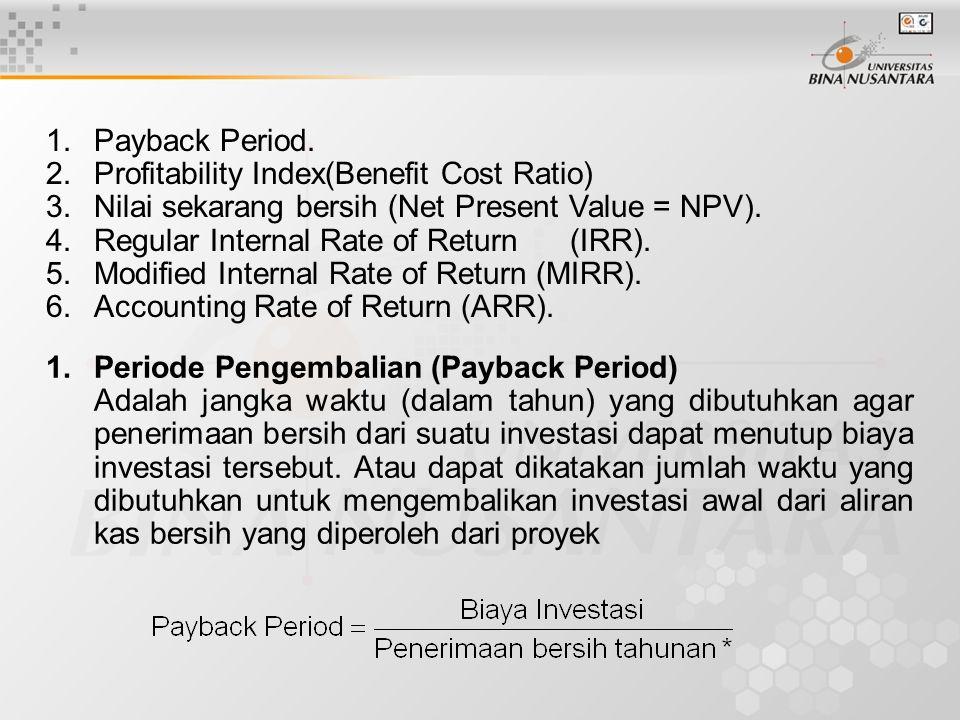 Payback Period. Profitability Index(Benefit Cost Ratio) Nilai sekarang bersih (Net Present Value = NPV).