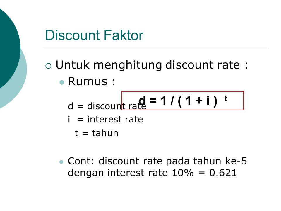 Discount Faktor d = 1 / ( 1 + i ) t Untuk menghitung discount rate :