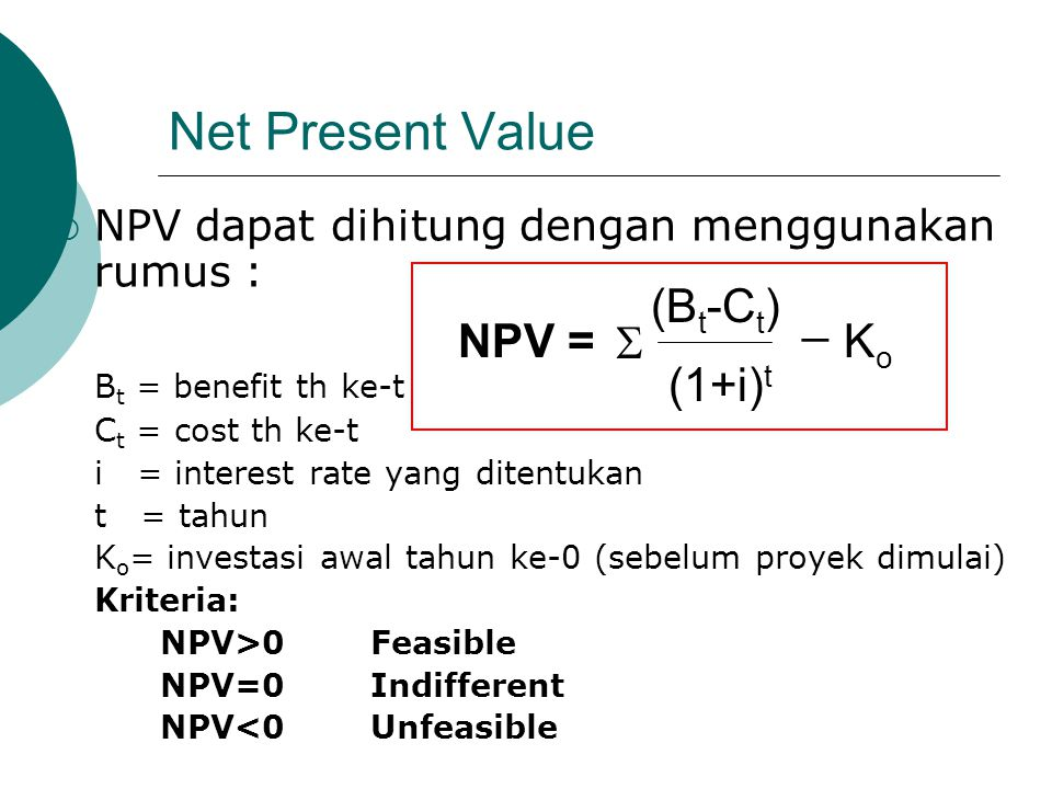 Net Present Value _ (Bt-Ct) (1+i)t  Ko NPV =