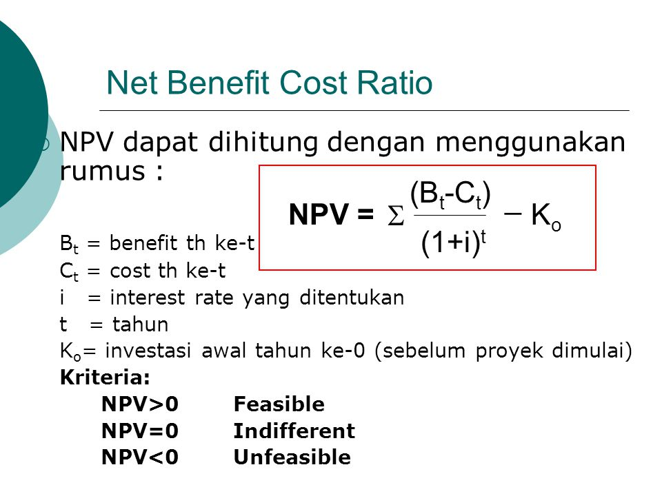 Net Benefit Cost Ratio _ (Bt-Ct) (1+i)t  Ko NPV =