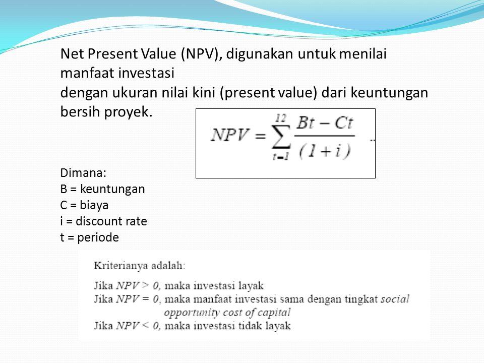 Net Present Value (NPV), digunakan untuk menilai manfaat investasi