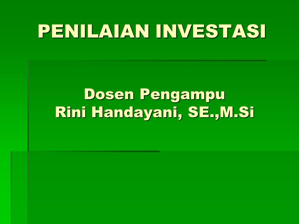 PENILAIAN INVESTASI Dosen Pengampu Rini Handayani, SE.,M.Si