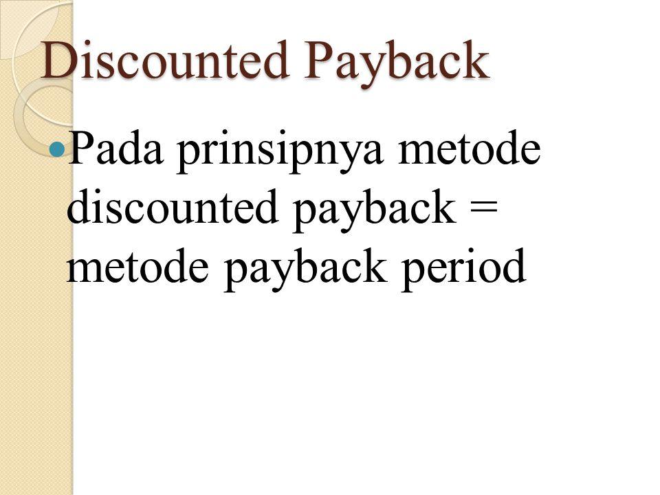 Discounted Payback Pada prinsipnya metode discounted payback = metode payback period