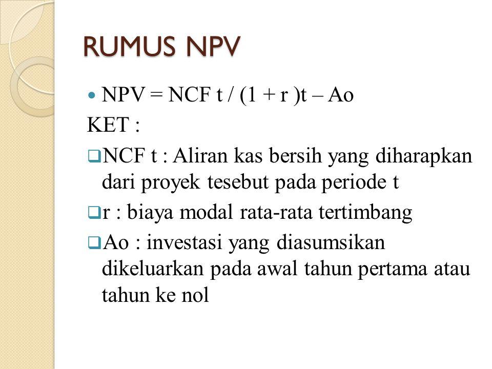 RUMUS NPV NPV = NCF t / (1 + r )t – Ao KET :