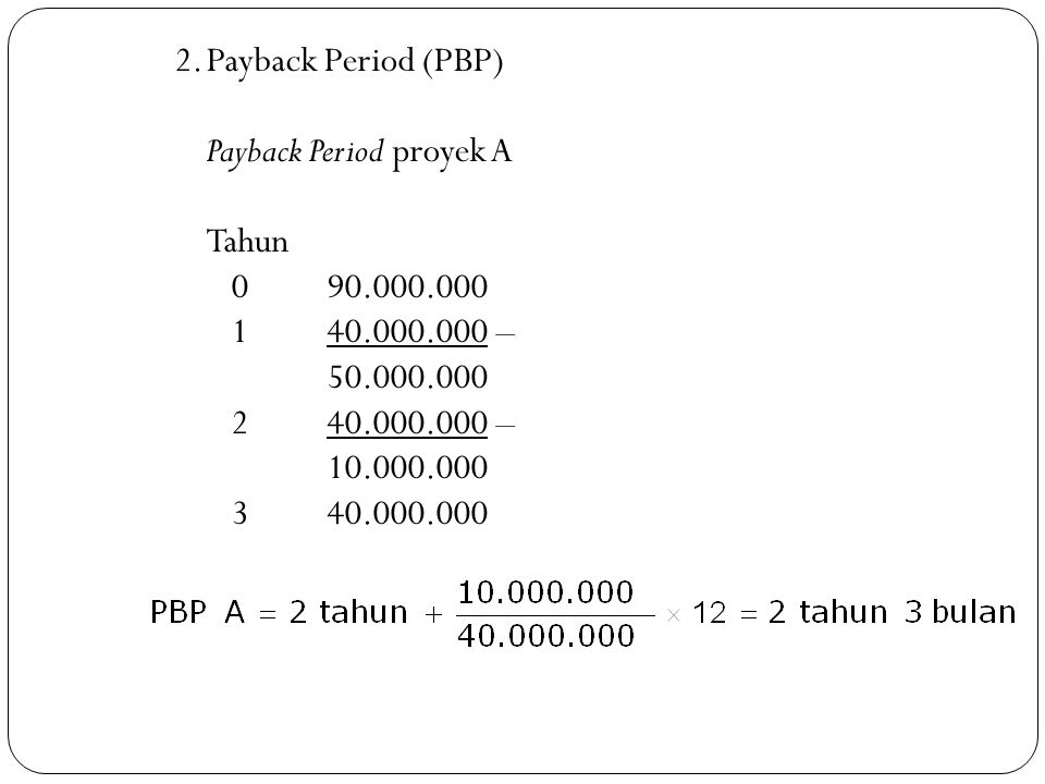 2. Payback Period (PBP) Payback Period proyek A Tahun 0 90. 000