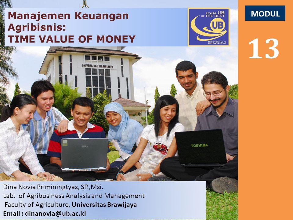 13 Manajemen Keuangan Agribisnis: TIME VALUE OF MONEY MODUL