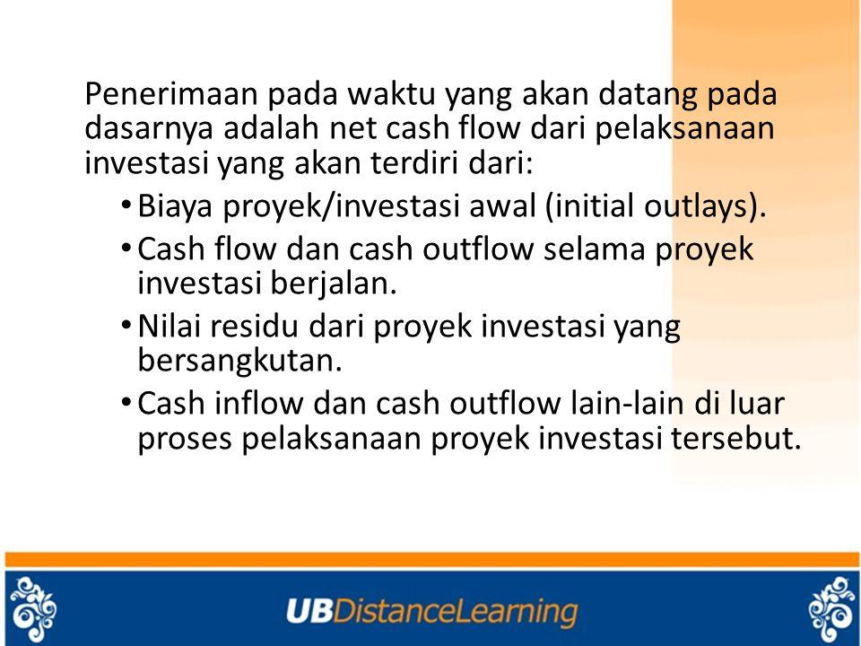Penerimaan pada waktu yang akan datang pada dasarnya adalah net cash flow dari pelaksanaan investasi yang akan terdiri dari: