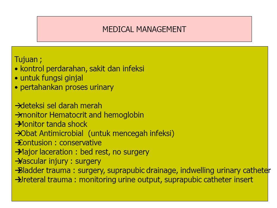 MEDICAL MANAGEMENT Tujuan ; kontrol perdarahan, sakit dan infeksi. untuk fungsi ginjal. pertahankan proses urinary.
