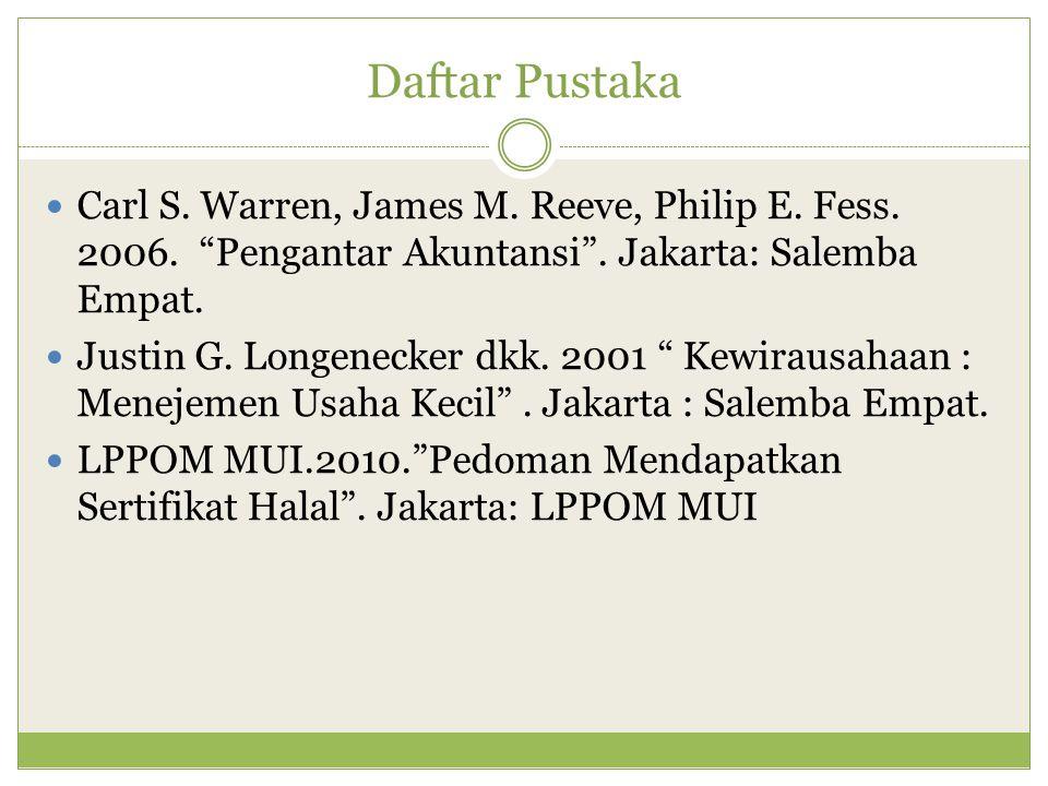 Daftar Pustaka Carl S. Warren, James M. Reeve, Philip E. Fess. 2006. Pengantar Akuntansi . Jakarta: Salemba Empat.