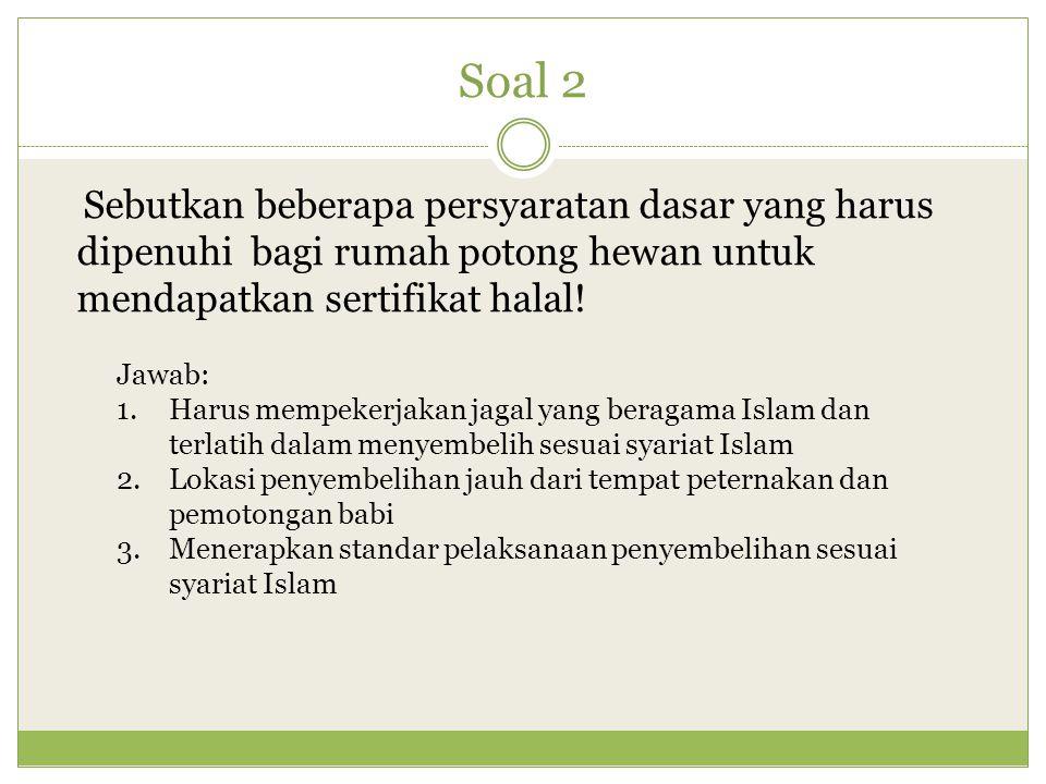 Soal 2 Sebutkan beberapa persyaratan dasar yang harus dipenuhi bagi rumah potong hewan untuk mendapatkan sertifikat halal!