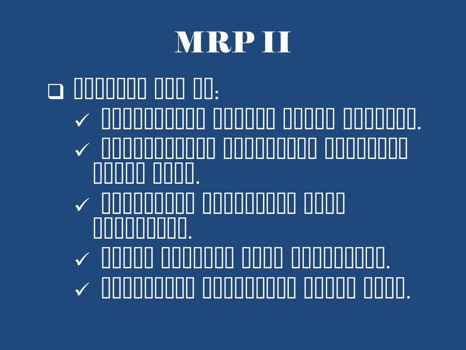 MRP II Manfaat MRP II: penggunaan sumber lebih efisien.