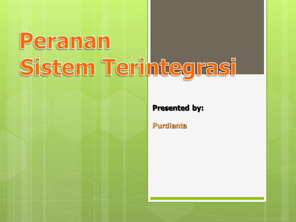 Peranan Sistem Terintegrasi Presented by: Purdianta
