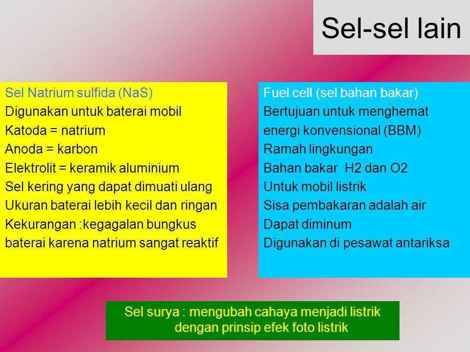 Sel-sel lain Sel Natrium sulfida (NaS) Digunakan untuk baterai mobil