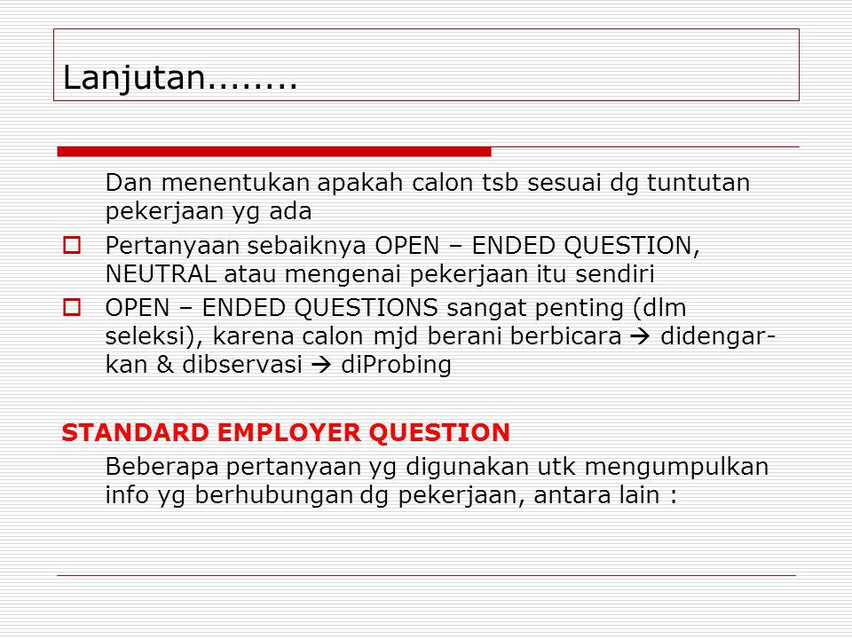 Lanjutan........ Dan menentukan apakah calon tsb sesuai dg tuntutan pekerjaan yg ada.