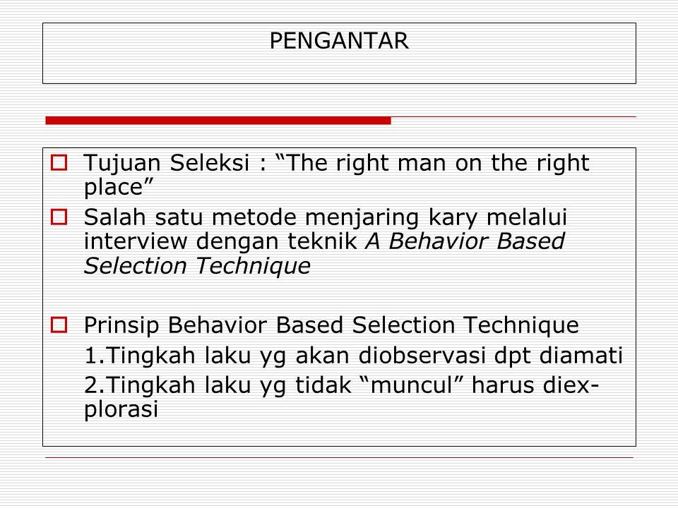 PENGANTAR Tujuan Seleksi : The right man on the right place
