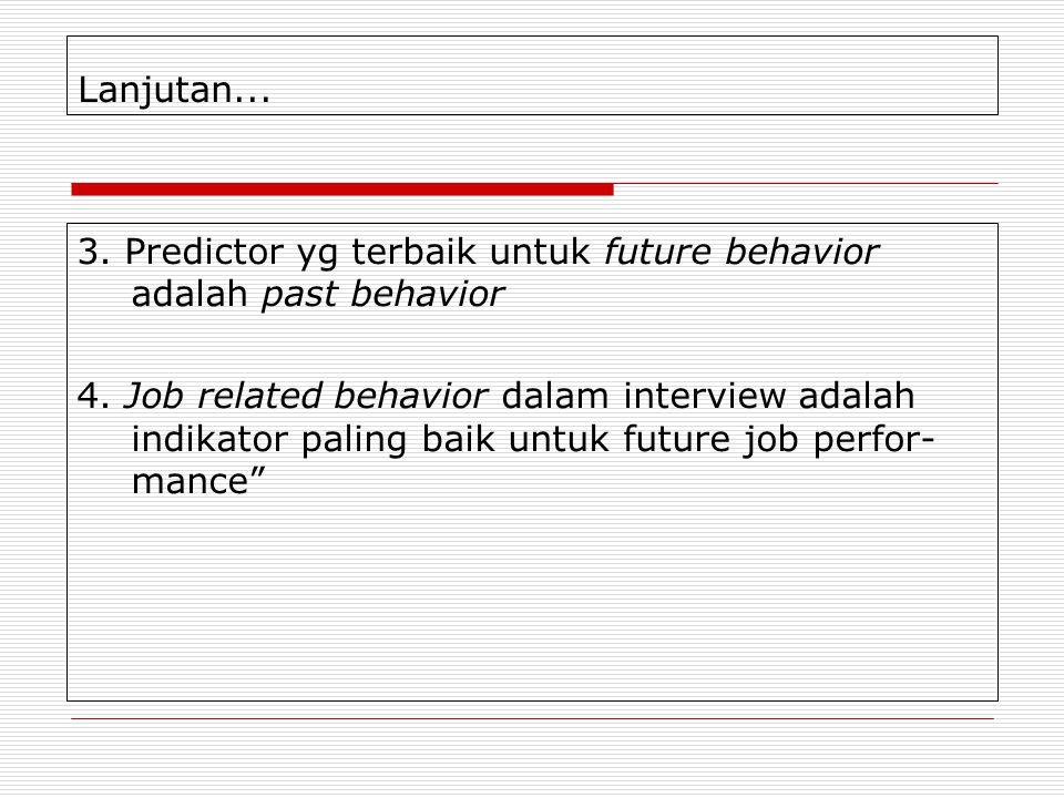 Lanjutan... 3. Predictor yg terbaik untuk future behavior adalah past behavior.