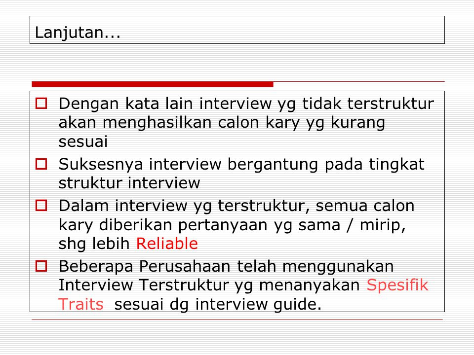 Lanjutan... Dengan kata lain interview yg tidak terstruktur akan menghasilkan calon kary yg kurang sesuai.