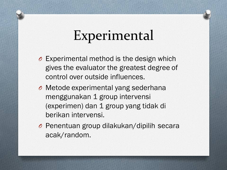 Experimental Experimental method is the design which gives the evaluator the greatest degree of control over outside influences.